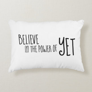 Believe in the Power of Yet Accent Pillow