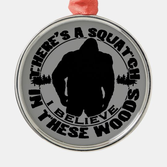 Believe in the Squatch Metal Ornament