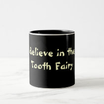 Believe in theTooth Fairy Mug