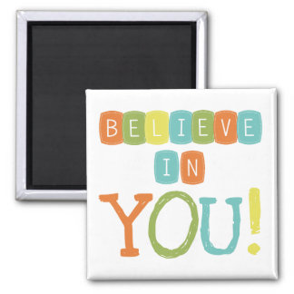 Believe in YOU 2 Inch Square Magnet