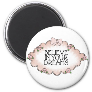 Believe In Your Dreams... 2 Inch Round Magnet