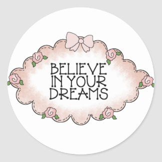 Believe In Your Dreams... Classic Round Sticker