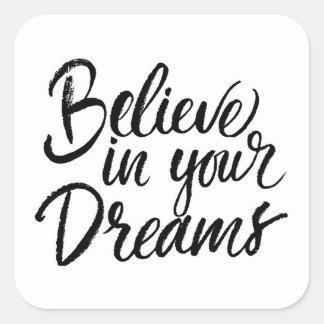 Believe In Your Dreams Square Sticker
