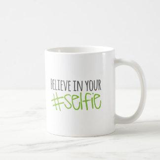 Believe in Your Selfie Coffee Mug