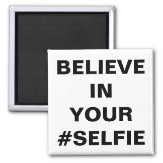 Believe In Your #Selfie Funny 2 Inch Square Magnet