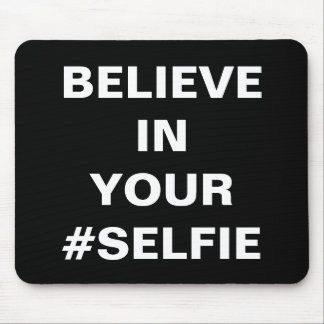 Believe In Your #Selfie Funny Mouse Pad