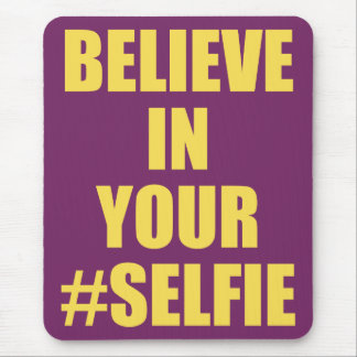 Believe In Your #Selfie Funny Novelty Mouse Pad