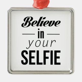 Believe In Your Selfie Metal Ornament