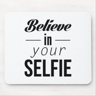 Believe In Your Selfie Mouse Pad