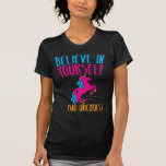 Believe in yourself (and UNICORNS) T-shirt