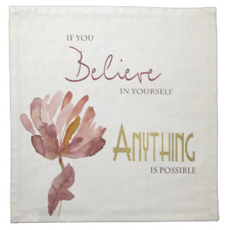BELIEVE IN YOURSELF, ANYTHING POSSIBLE RUST FLORAL NAPKIN