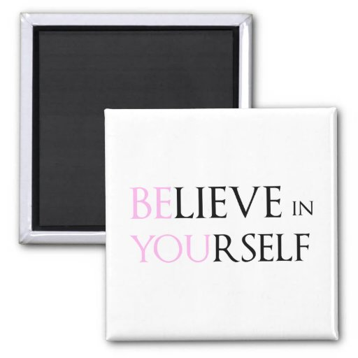Believe in Yourself - be You motivation quote meme 2 Inch Square Magnet