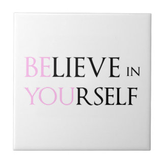 Believe in Yourself - be You motivation quote meme Ceramic Tile