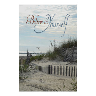 Believe in Yourself (Beach, dunes, fence, sea oats Poster
