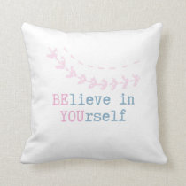 BElieve in YOUrself cushion  inspirational message