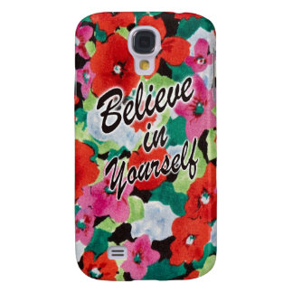 Believe in yourself floral art. galaxy s4 cases