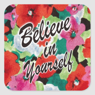 Believe in yourself floral art. square sticker