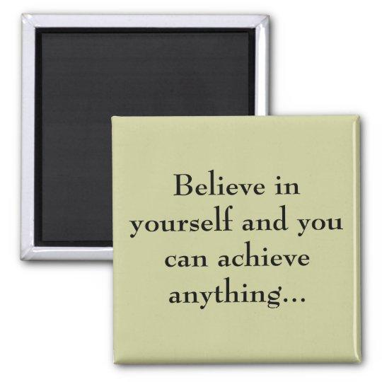 Believe in yourself... magnet
