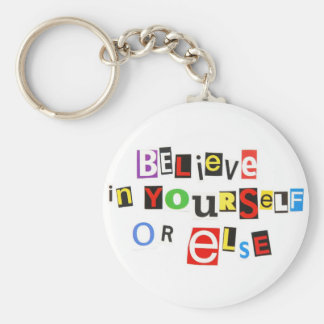 Believe in yourself - or else! keychain