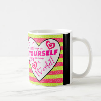 Believe in yourself you can change the world mug