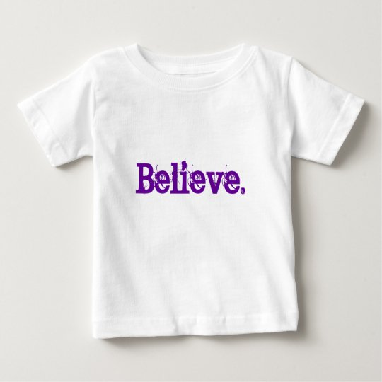 Believe Inspirational Words to Live By Teeshirts Baby T-Shirt