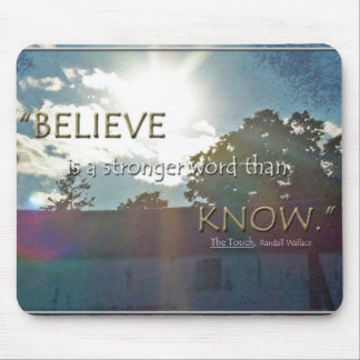Believe is a Stronger Word Than Know Mouse Pad