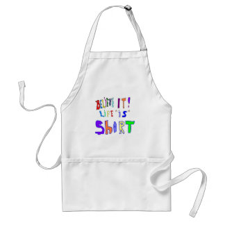 Believe It Life Is Adult Apron