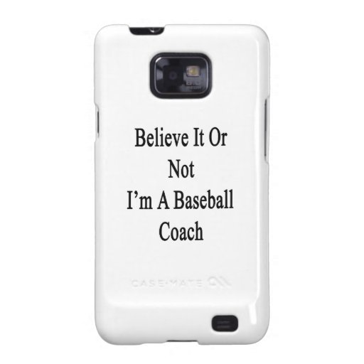 Believe It Or Not I'm A Baseball Coach Samsung Galaxy S Cover