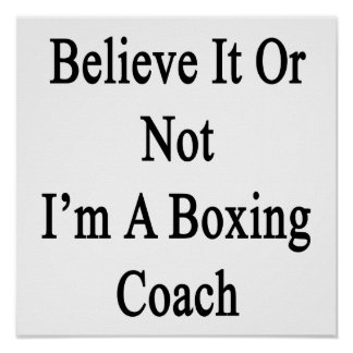 Believe It Or Not I'm A Boxing Coach Poster