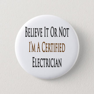 Believe It Or Not I'm A Certified Electrician Pinback Button