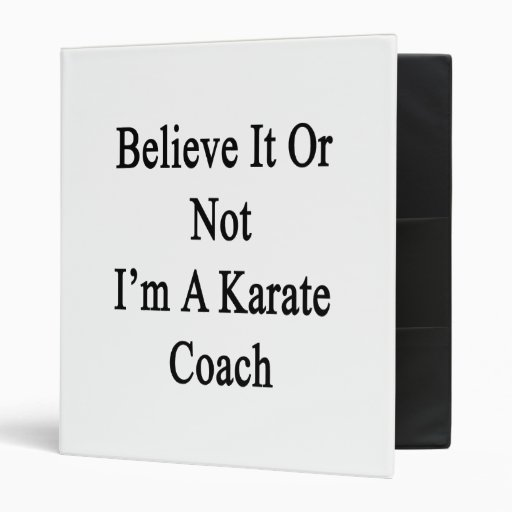 Believe It Or Not I'm A Karate Coach Vinyl Binder