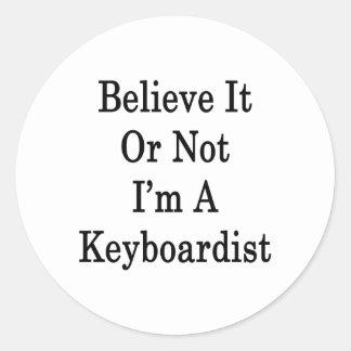 Believe It Or Not I'm A Keyboardist Sticker