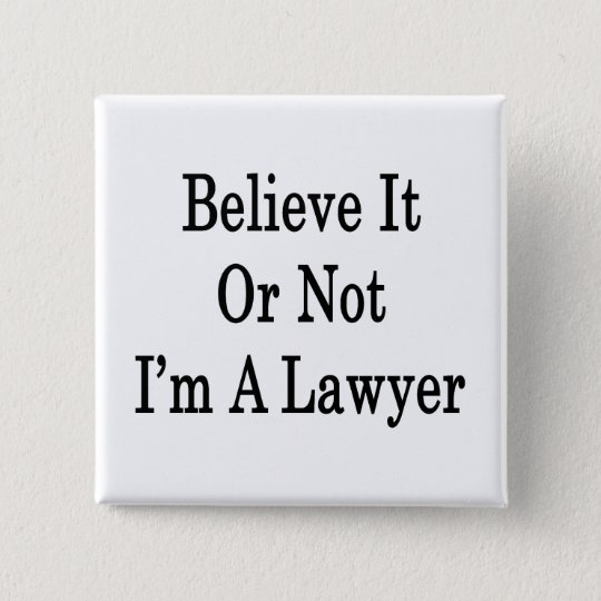 Believe It Or Not I'm A Lawyer Button