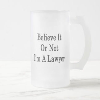 Believe It Or Not I'm A Lawyer Frosted Glass Beer Mug