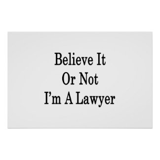 Believe It Or Not I'm A Lawyer Poster