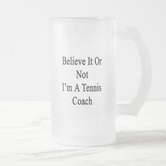 Believe It Or Not I'm A Tennis Coach Coffee Mug