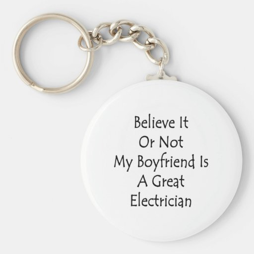Believe It Or Not My Boyfriend Is A Great Electric Basic Round Button Keychain