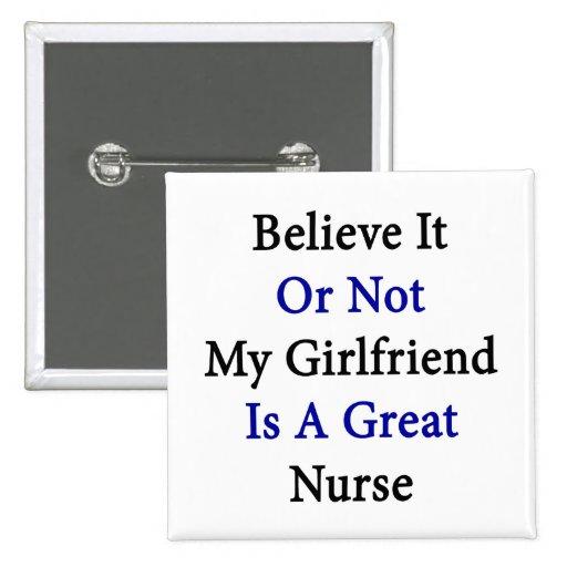 Believe It Or Not My Girlfriend Is A Great Nurse Pins