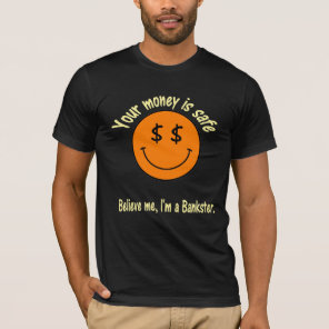 Believe ME, I'm A Bankster. T-Shirt