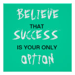 Believe that success is your only option poster