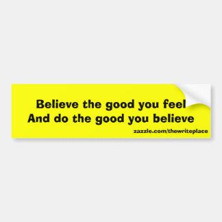 Believe the good bumper sticker
