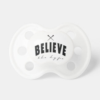believe the hype pacifier