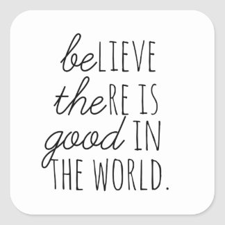 Believe There is Good - Be the Good! Square Sticker