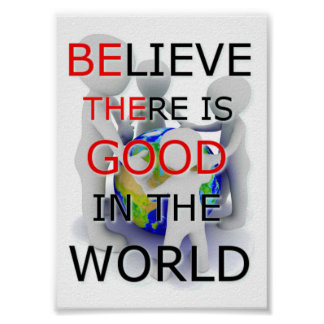 Believe there is good in the World 5x7 poster