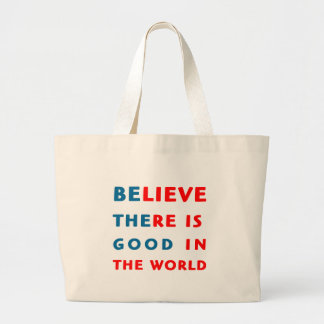 believe there is good in the world canvas bags