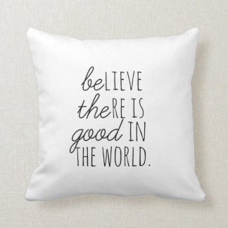 Believe there is Good in the World *BE THE GOOD* Throw Pillow