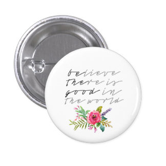 BElieve THEre is GOOD in the world 1 Inch Round Button
