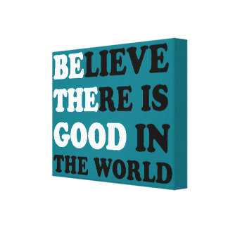 Believe There Is Good In The World Canvas