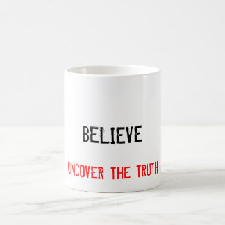 BELIEVE, UNCOVER THE TRUTH Coffee mug