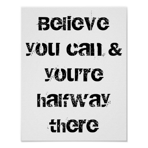 believe you can and you are halfway there print